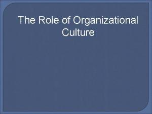The Role of Organizational Culture Tujuan Mahasiswa dapat
