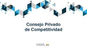 Consejo Privado de Competitividad Quines somos El Consejo