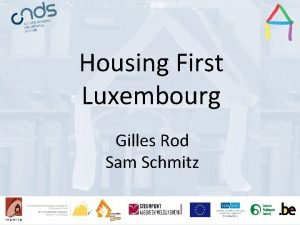 Housing First Presentation title Presentation Title Luxembourg Speakers