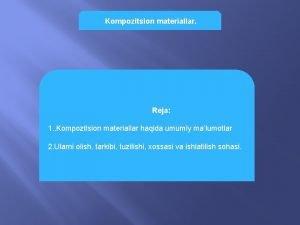 Kompozitsion materiallar Reja 1 Kompozitsion materiallar haqida umumiy