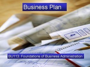 Business Plan The Business Plan BU 113 Foundations