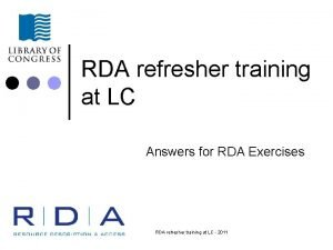 RDA refresher training at LC Answers for RDA