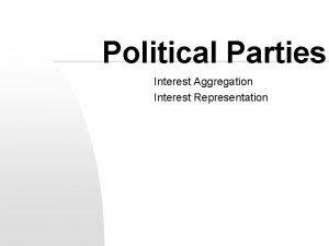 Political Parties Interest Aggregation Interest Representation Political Parties