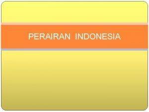 PERAIRAN INDONESIA ASPEK KEWILAYAHAN Dasar aspek kewilayahan tentang