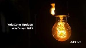 Ada Core Update Ada Europe 2019 The Ada