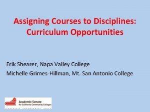 Assigning Courses to Disciplines Curriculum Opportunities Erik Shearer