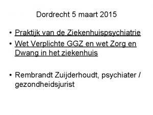 Dordrecht 5 maart 2015 Praktijk van de Ziekenhuispsychiatrie