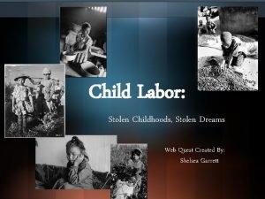 Child Labor Stolen Childhoods Stolen Dreams Web Quest