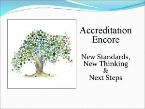 Accreditation Encore New Standards New Thinking Next Steps