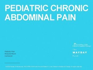 PEDIATRIC CHRONIC ABDOMINAL PAIN Pediatric Pain Resource Nurse