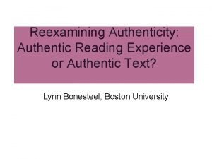 Reexamining Authenticity Authentic Reading Experience or Authentic Text