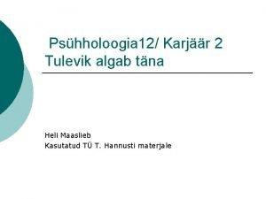 Pshholoogia 12 Karjr 2 Tulevik algab tna Heli