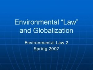 Environmental Law and Globalization Environmental Law 2 Spring