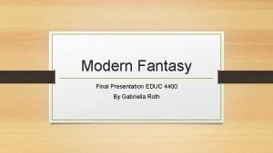 Modern Fantasy Final Presentation EDUC 4400 By Gabriella