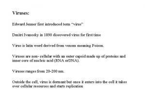 Viruses Edward Jenner first introduced term virus Dmitri