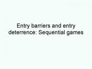Entry barriers and entry deterrence Sequential games Suggested