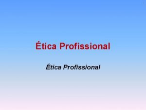 1 tica Profissional tica Profissional Profisso trabalho que