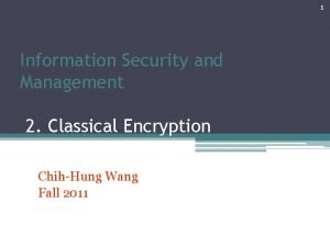 1 Information Security and Management 2 Classical Encryption