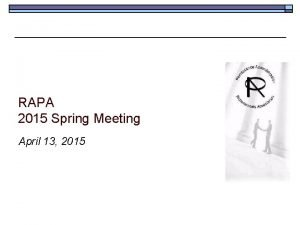 RAPA 2015 Spring Meeting April 13 2015 Agenda