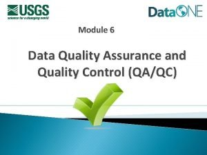 Module 6 Data Quality Assurance and Quality Control