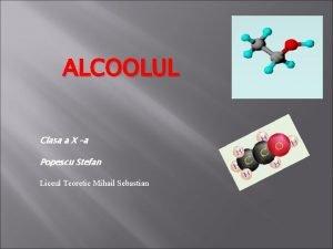 ALCOOLUL Clasa a X a Popescu Stefan Liceul