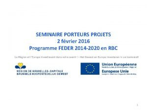 SEMINAIRE PORTEURS PROJETS 2 fvrier 2016 Programme FEDER
