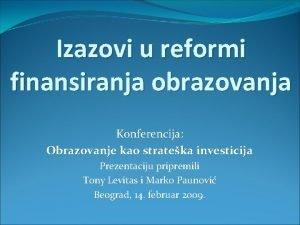Izazovi u reformi finansiranja obrazovanja Konferencija Obrazovanje kao