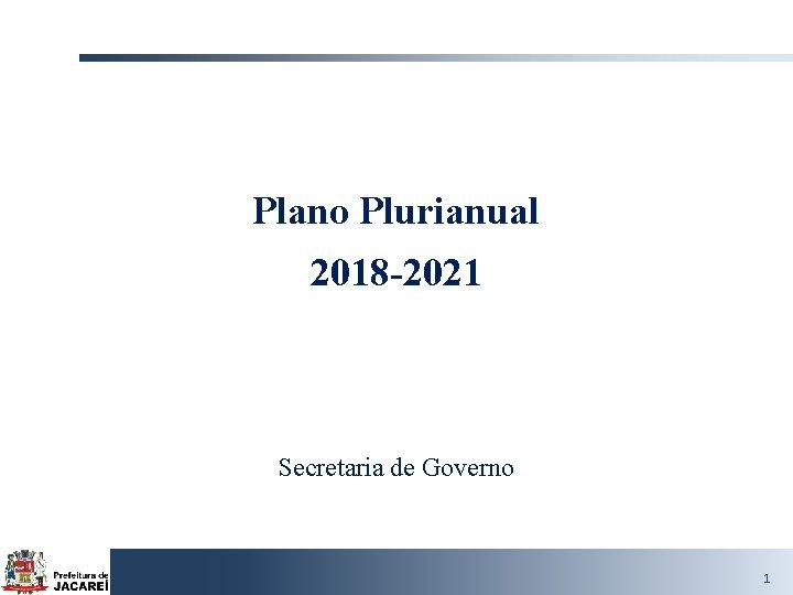 Plano Plurianual 2018 2021 Secretaria de Governo 1