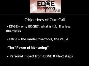 Objectives of Our Call EDGE why EDGE what