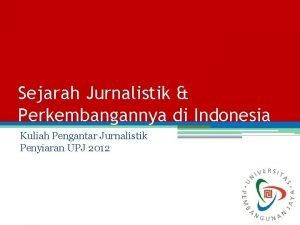 Sejarah Jurnalistik Perkembangannya di Indonesia Kuliah Pengantar Jurnalistik