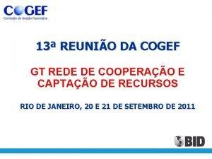 13 REUNIO DA COGEF GT REDE DE COOPERAO