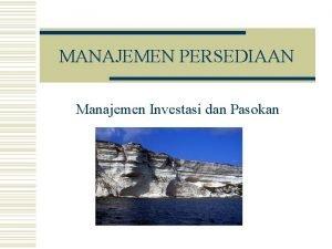 MANAJEMEN PERSEDIAAN Manajemen Investasi dan Pasokan MANAJEMEN PERSEDIAAN
