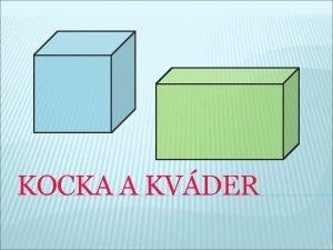 KOCKA A KVDER KOCKA alebo KVDER KOCKA G