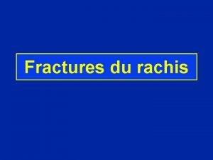 Fractures du rachis Fractures du rachis cervical Fracture