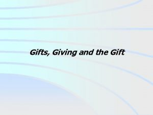Gifts Giving and the Gift Gifts Giving and