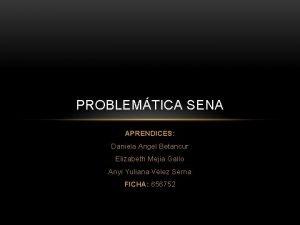 PROBLEMTICA SENA APRENDICES Daniela Angel Betancur Elizabeth Mejia