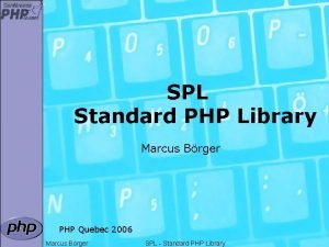 SPL Standard PHP Library Marcus Brger PHP Quebec