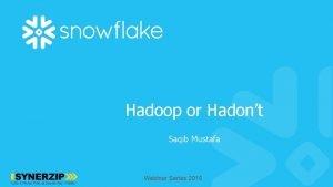 Hadoop or Hadont Saqib Mustafa Webinar Series 2016