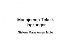 Manajemen Teknik Lingkungan Sistem Manajemen Mutu SIKLUS HIDUP