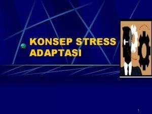 KONSEP STRESS ADAPTASI 1 2 Stress Selye Stress