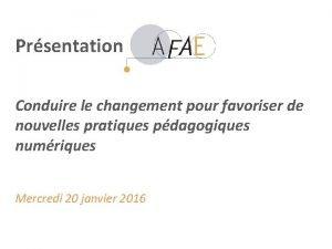 Prsentation AFAE Conduire le changement pour favoriser de