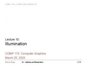 COMP 175 COMPUTER GRAPHICS Lecture 10 Illumination COMP