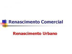 Renascimento Comercial Renascimento Urbano RENASCIMENTO COMERCIAL Rotas Comerciais