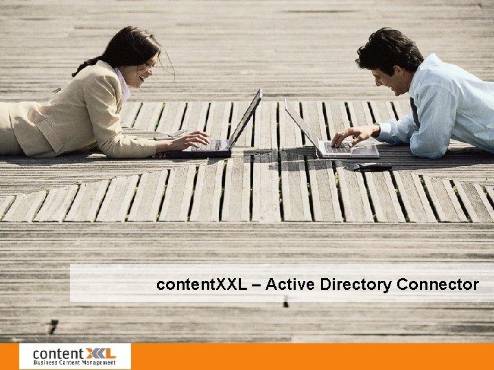 content XXL Active Directory Connector Active Directory Connector