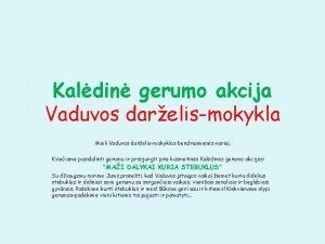 Kaldin gerumo akcija Vaduvos darelismokykla Mieli Vaduvos dareliomokyklos