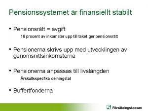 Pensionssystemet r finansiellt stabilt Pensionsrtt avgift 16 procent