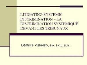 LITIGATING SYSTEMIC DISCRIMINATION LA DISCRIMINATION SYSTMIQUE DEVANT LES