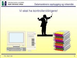 HGSKOLEN I AGDER Agder University College Datamaskinens oppbygging