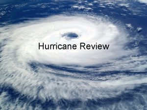 Hurricane Review Surface winds in hurricanes typically reach