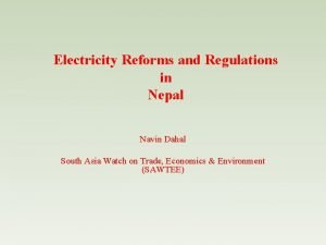 Electricity Reforms and Regulations in Nepal Navin Dahal